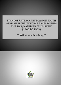 "STANDOFF ATTACKS BY PLAN ON SOUTH AFRICAN SECURITY FORCE BASES DURING THE SWA/NAMIBIAN ""BUSH WAR"" (1966 TO 1989) ***eBook, 39 pages***"