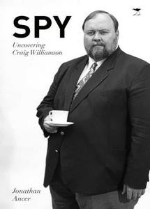 Spy: Uncovering Craig Williamson - Jonathan Ancer