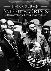 The Cuban Missile Crisis: A History From Beginning to End (eBook)