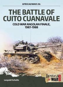 The Battle of Cuito Cuanavale: Cold War Angolan Finale, 1987-1988 - Leopold Scholtz