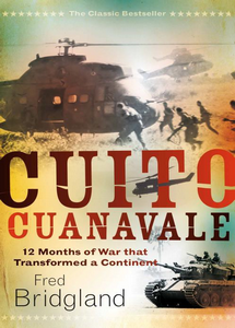 CUITO CUANAVALE: 12 Months of War that Transformed a Continent - FRED BRIDGLAND