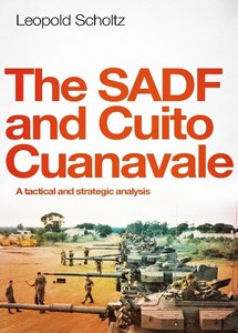 The SADF and Cuito Cuanavale: A Tactical and Strategic Analysis - Leopold Scholtz