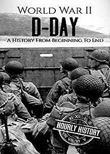 D-Day: A History From Beginning to End (World War 2 Battles - Book 3) (eBook)