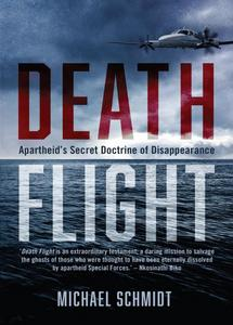 Death Flight: Apartheid's Secret Doctrine of Disappearance - Michael Schmidt