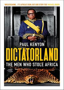 Dictatorland: The Men Who Stole Africa (eBook)