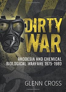 Dirty War: Rhodesia And Chemical Biological Warfare 1975-1980  - Glenn Cross