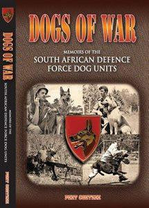 Dogs of War: Memoirs of the SADF Dog Units - Peet Coetzee