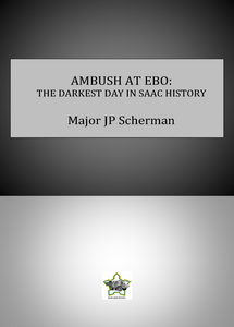 AMBUSH AT EBO: THE DARKEST DAY IN SAAC HISTORY - Maj. JP Scherman ***eBook, 36 pages***