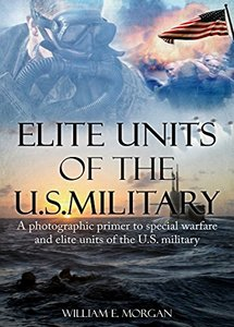Elite Units of the U.S. Military: A photographic primer to Special Warfare and Elite units of the U.S. military (eBook)