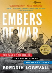 Embers of War: The Fall of an Empire and the Making of America's Vietnam (eBook)