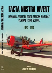 Facta Nostra Vivent: Memories from The South African Air Force Central Flying School (1922 - 1995)