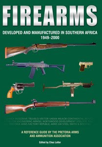 FIREARMS: Developed and Manufactured in Southern Africa 1949 - 2000