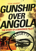 Gunship Over Angola: The Story of a Maverick Pilot - Steve Joubert