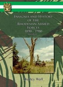 Insignia And History Of The Rhodesian Armed Forces 1890 - 1980 (4th Edition)   -   Col Dudley Wall