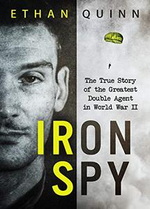 Iron Spy: The True Story of the Greatest Double Agent in World War II (eBook)