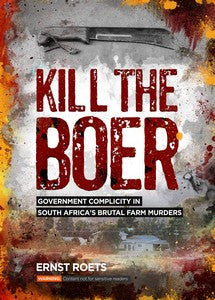Kill the Boer: Government complicity in South Africa's brutal farm murders - Ernst Roets