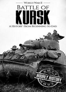 Battle of the Kursk: A History From Beginning to End (World War 2 Battles - Book 12) (eBook)