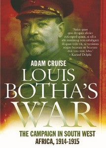 Louis Botha's War: The Campaign in South West Africa, 1914 - 1915  - Adam Cruise