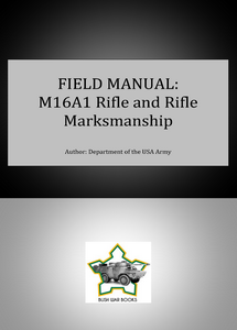 Field Manual: M16A1 Rifle and Rifle Marksmanship ***eBook, 182 pages***