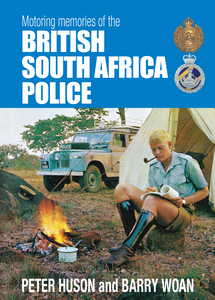 Motoring Memories Of The British South Africa Police - Barry Woan & Peter Huson