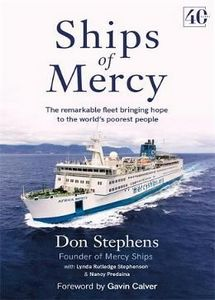 Ships of Mercy: The remarkable fleet bringing hope to the world's poorest people - Don Stephens