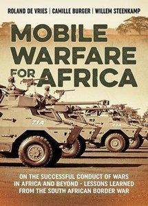 Mobile Warfare for Africa: On the Successful Conduct of Wars in Africa and Beyond - (Roland de Vries, Camille Burger & Willem Steenkamp)