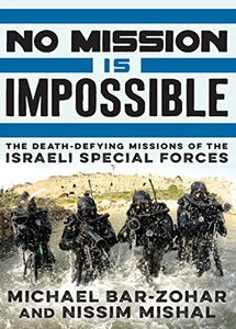 No Mission Is Impossible: The Death-Defying Missions of the Israeli Special Forces (eBook)
