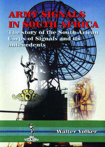 ARMY SIGNALS IN SOUTH AFRICA: The Story of the South African Corps of Signals and its Antecedents   -   Walter Volker