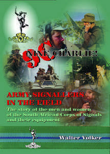9C - Nine Charlie! Army Signallers in the Field. The Story of the Men and Women of the South African Corps of Signals, and their Equipment   -   Walter Volker