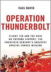 Operation Thunderbolt: Flight 139 and the Raid on Entebbe Airport (eBook)