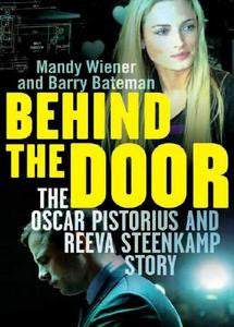 Behind The Door - The Oscar Pistorius And Reeva Steenkamp Story
