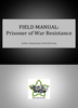 Field Manual: Prisoner of War Resistance ***eBook, 113 pages***