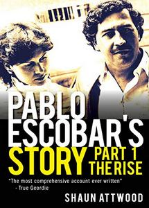 Pablo Escobar's Story: Part 1 - The Rise (eBook)