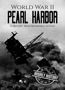 Pearl Harbor: A History From Beginning to End (World War 2 Battles - Book 5) (eBook)