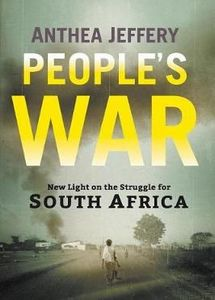 People's War: New Light On The Struggle For South Africa - Anthea Jeffery
