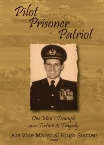 Pilot, Prisoner, Patriot - Air Vice Marshal Hugh Slatter