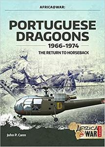 Portuguese Dragoons, 1966-1974: The Return to Horseback - John P. Cann