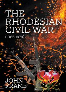 The Rhodesian Civil War (1966-1979) - John Frame