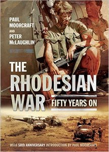 The Rhodesian War: Fifty Years On - Paul Moorcraft