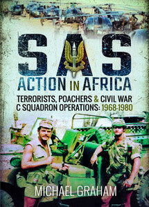 SAS Action in Africa: Terrorists, Poachers and Civil War C Squadron Operations, 1968–1980 - Michael Graham