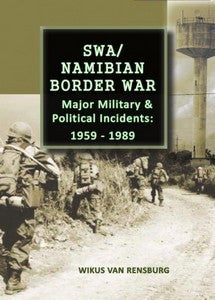 SWA / Namibian Border War: Major Military And Political Incidents 1959 to 1989   -   Lt Col Wikus Jansen van Rensburg