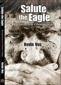 Salute the Eagle: My experiences as a Parabat in Angola – Kevin Vos