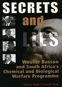 Secrets & Lies: Wouter Basson and South Africa's Chemical & Biological Warfare Programme (eBook)