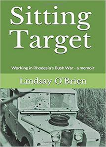 Sitting Target: Working in Rhodesia's Bush War - Lindsay O'Brien