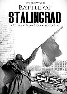 Battle of Stalingrad: A History From Beginning to End (World War 2 Battles - Book 1) (eBook)