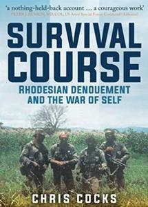 Survival Course: Rhodesian Denouement and the War of Self - Chris Cocks