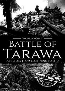 Battle of Tarawa: A History From Beginning to End (World War 2 Battles - Book 14) (eBook)