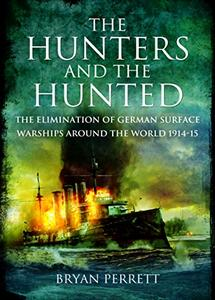 The Hunters and the Hunted: The Elimination of German Surface Warships Around the World 1914-15 (eBook)