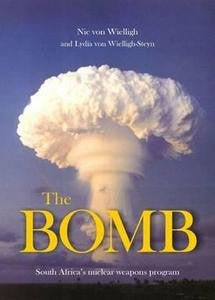 The Bomb : South Africa's Nuclear Weapons Program - Dr. Nic von Wielligh & Lydia von Wielligh-Steyn