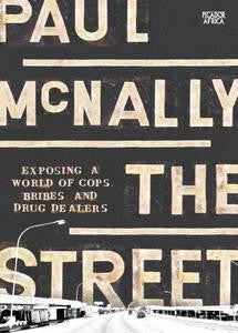 The Street: Exposing a World of Cops, Bribes and Drug Dealers - Paul McNally